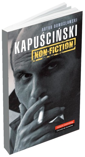 "Artur Domosławski, ""Kapuscinski non-fiction"""