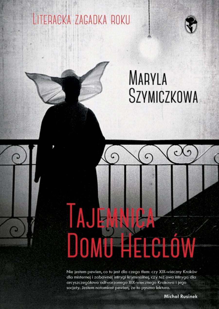 """Recenzja książki: Maryla Szymiczkowa, """"Tajemnica domu Helclów ..."""