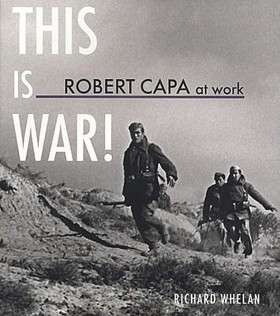 This is War - Robert Capa at work, autor Richard Whelan