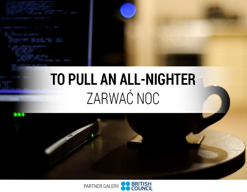 To pull an all-nighter – zarwać noc